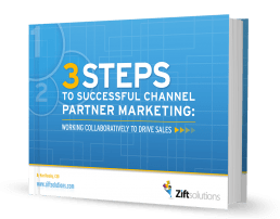 3 STEPS TO SUCCESSFUL CHANNEL PARTNER MARKETING: WORKING COLLABORATIVELY TO DRIVE SALES
