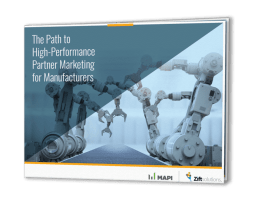 THE PATH TO HIGH-PERFORMANCE PARTNER MARKETING FOR MANUFACTURERS