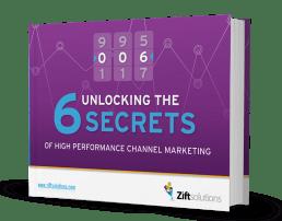UNLOCKING THE 6 SECRETS OF HIGH PERFORMANCE CHANNEL MARKETING