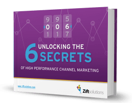 UNLOCKING THE 6 SECRETS OF HIGH PERFORMANCE CHANNEL MARKETING